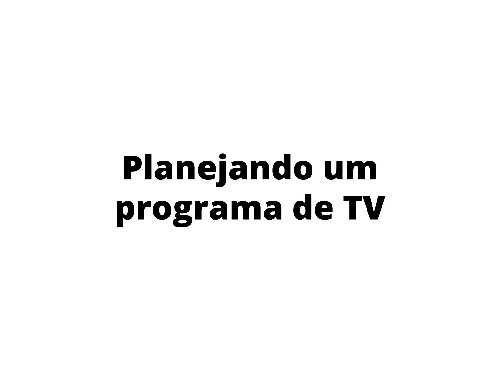 Planejando um quadro de programa de TV sobre reclamações dos telespectadores