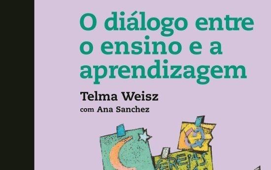 Livro 3: O Diálogo entre o Ensino e a Aprendizagem, de Telma Weisz