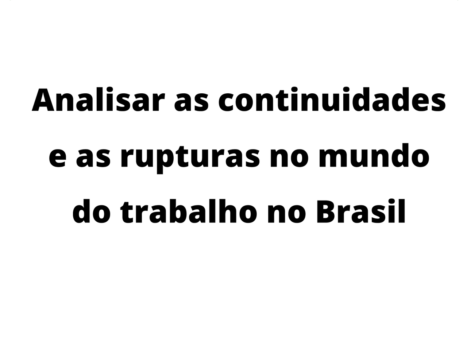 As continuidades e as rupturas no mundo do trabalho no Brasil