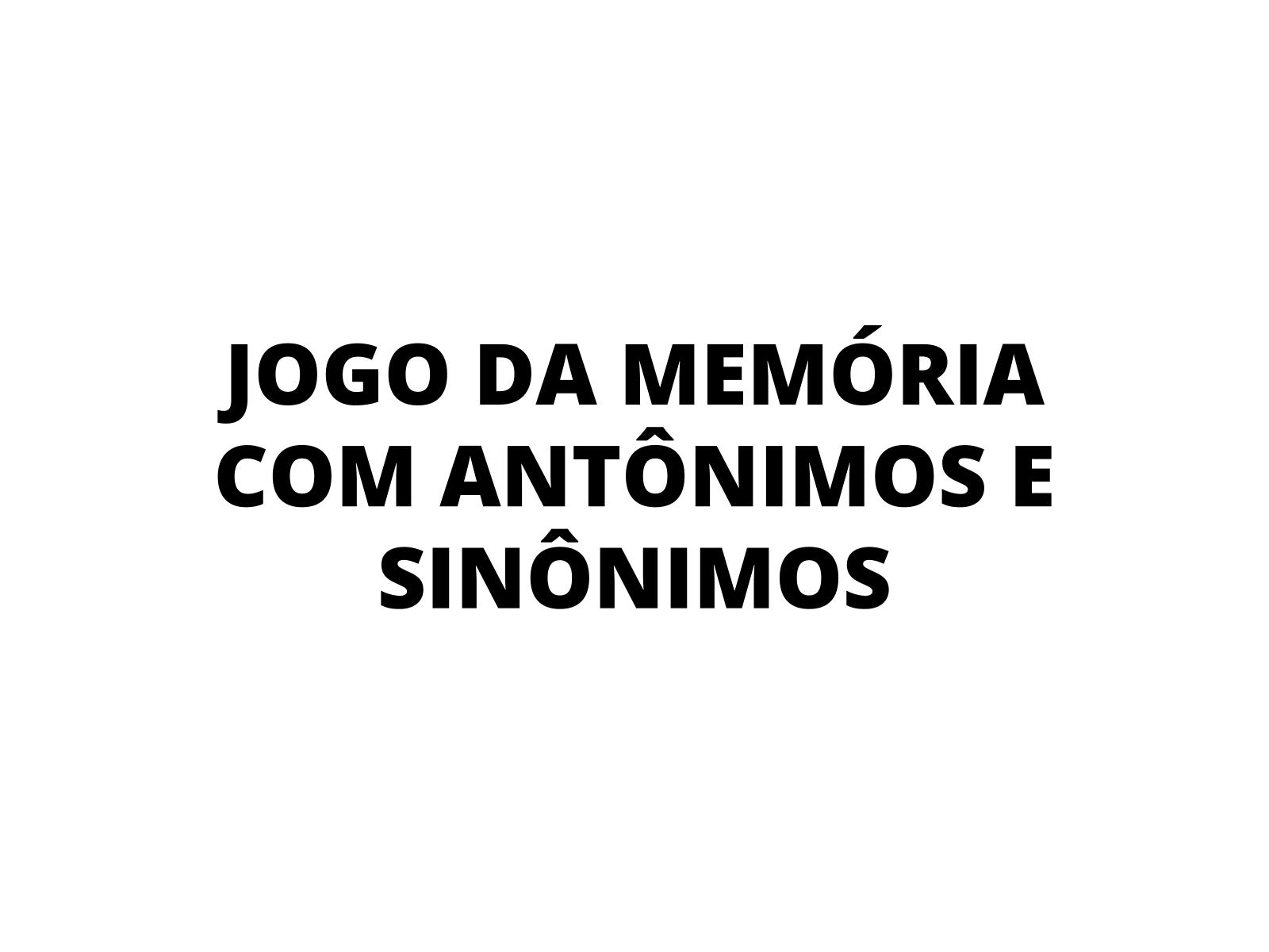 Jogo da Memória com sinônimos e antônimos