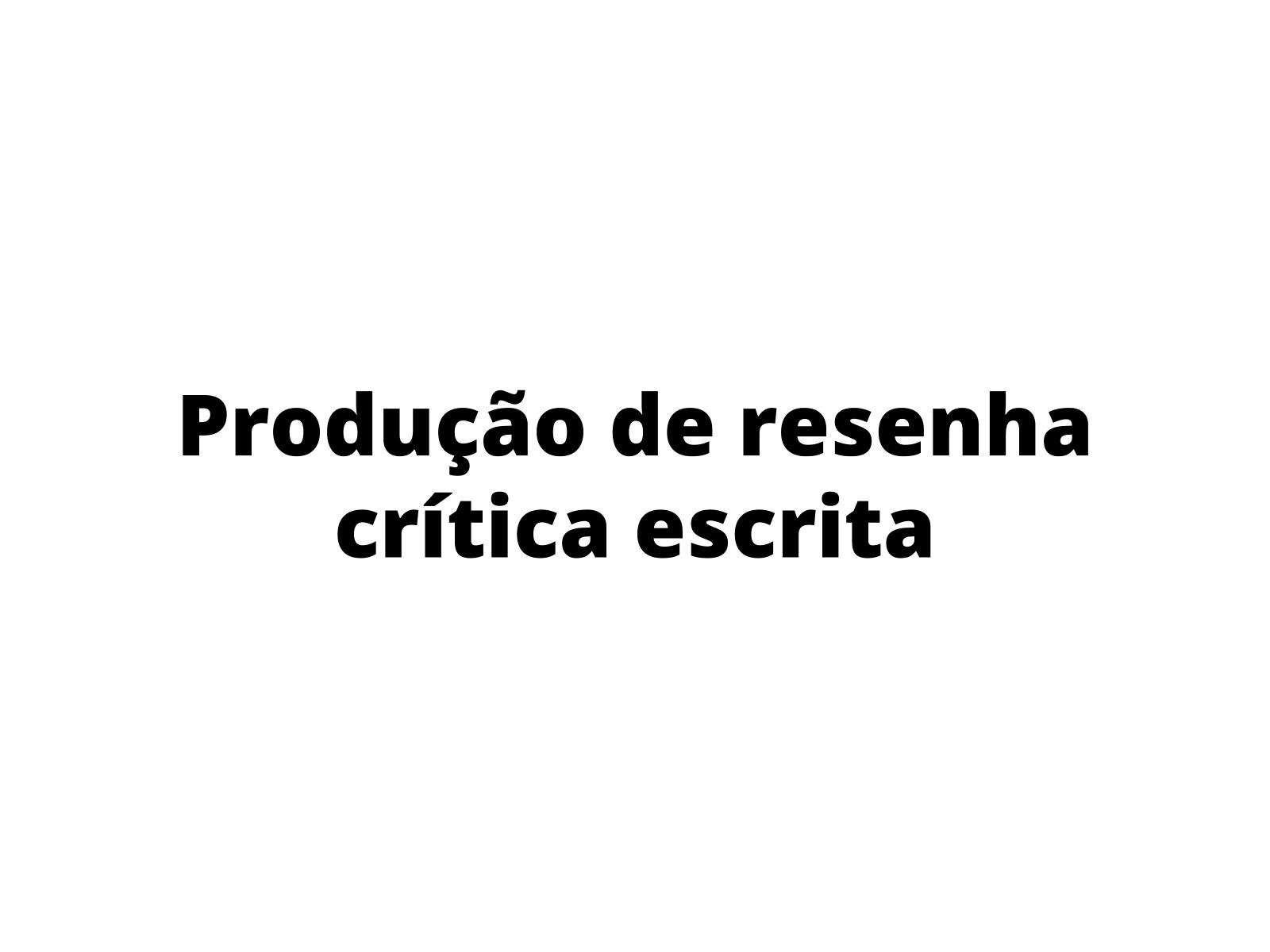Produção de resenha crítica escrita