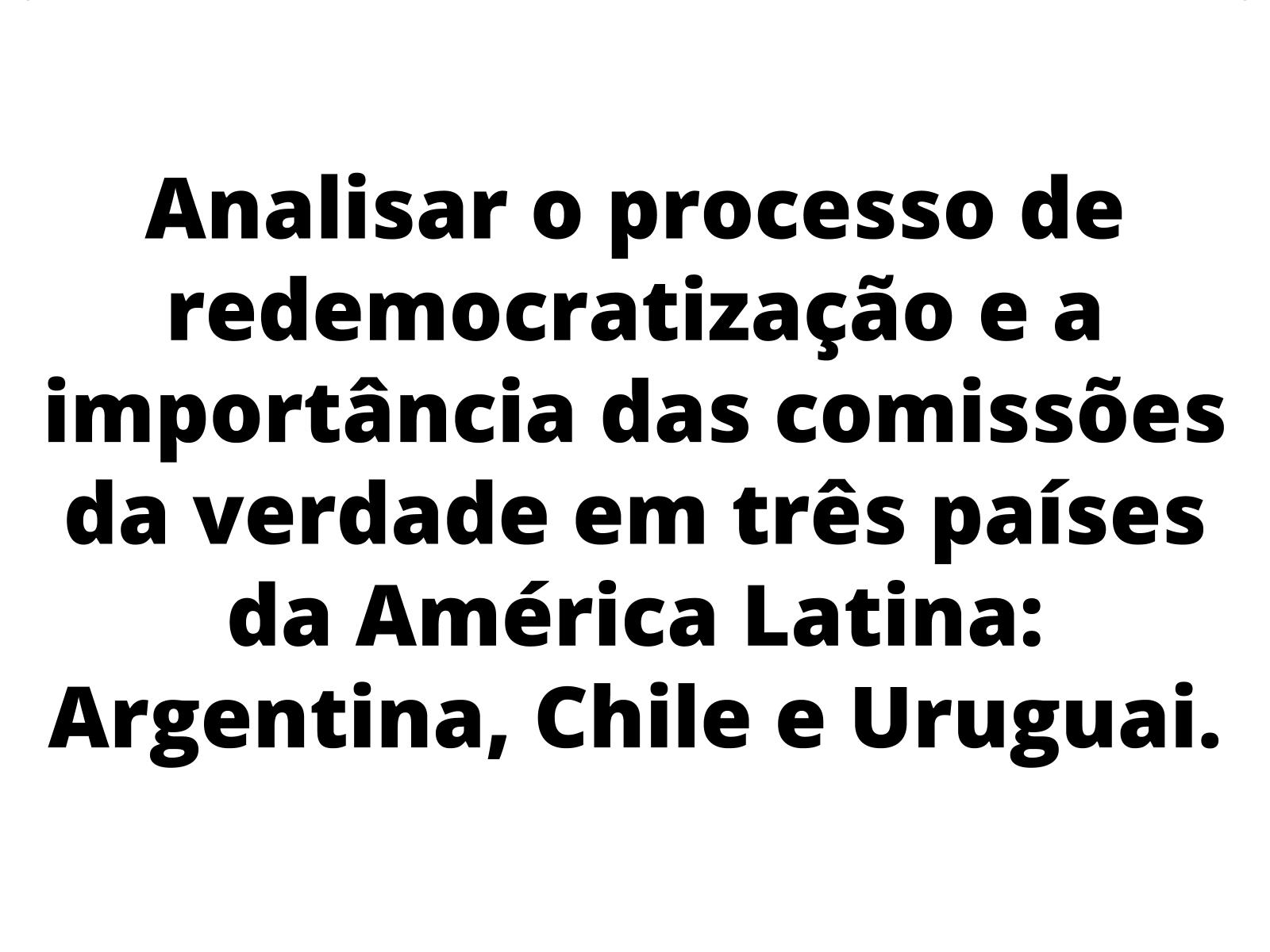 Redemocratização e o papel das comissões da verdade na América Latina