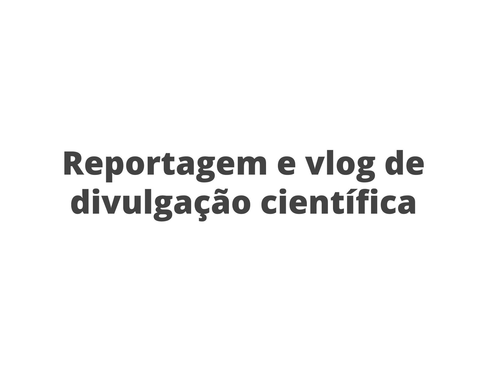 Reportagem de divulgação científica/vlog científico: Conhecendo estes gêneros