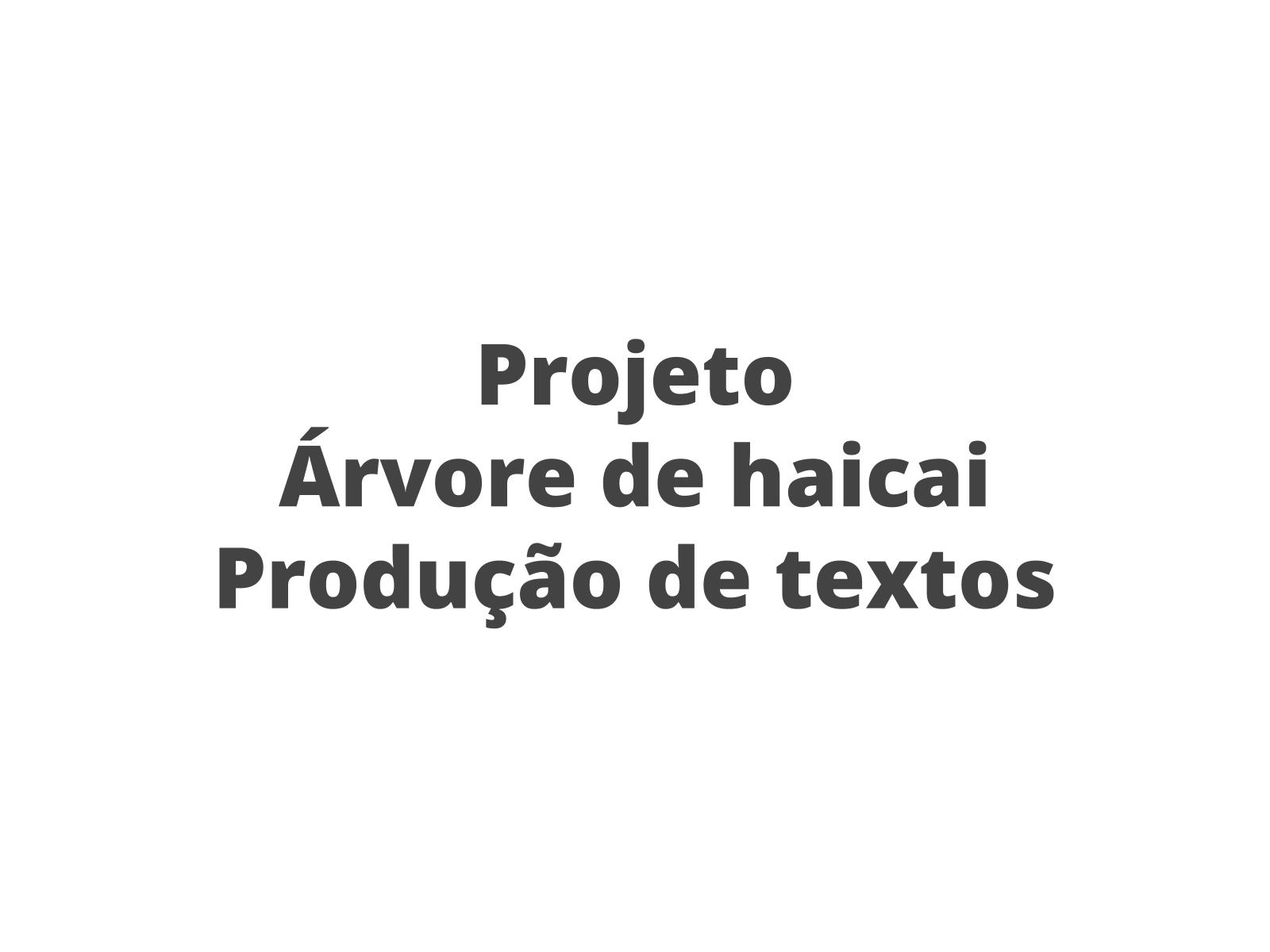 """Produzindo haicai - projeto """"Árvore de haicai"""" - II"""