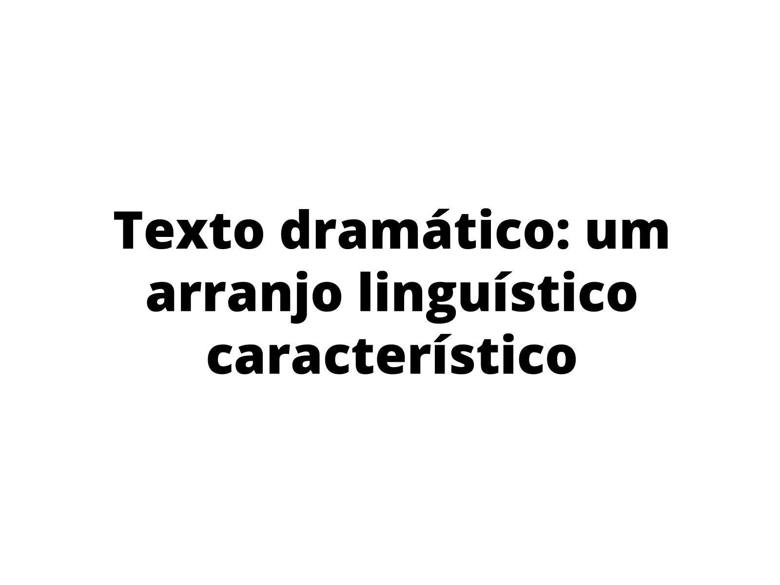 Texto dramático: um arranjo linguístico característico