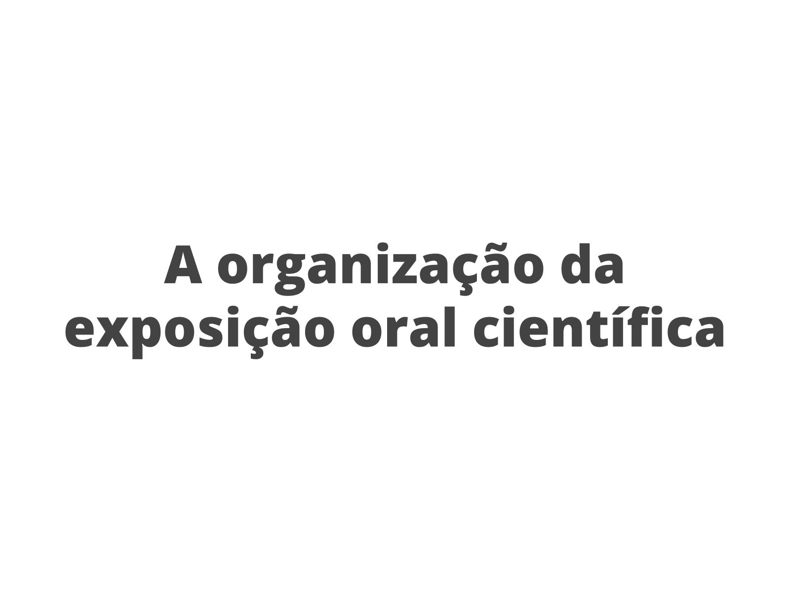 A organização da exposição oral científica