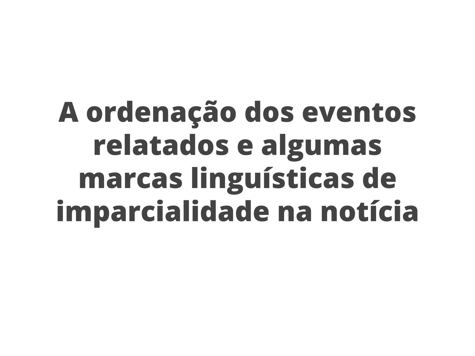 A ordenação dos eventos relatados e algumas marcas linguísticas de imparcialidade na notícia