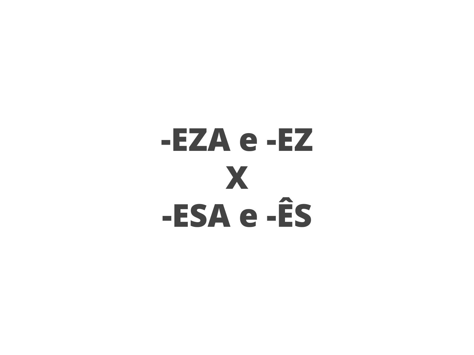 Palavras derivadas pelos sufixos -ez e -eza: como funciona?